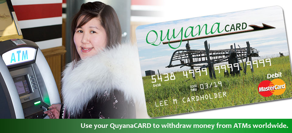 Use QuyanaCARD to withdraw your money from ATMs worldwide.