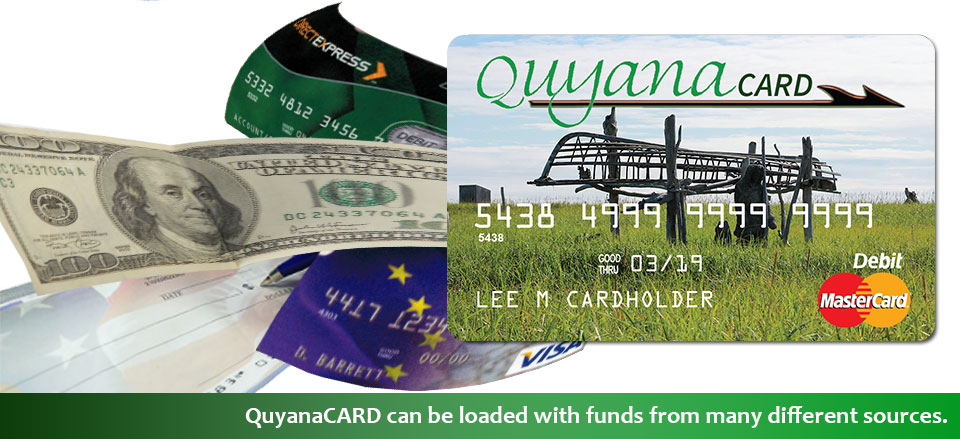 QuyanaCARD can be loaded with funds from many different sources.
